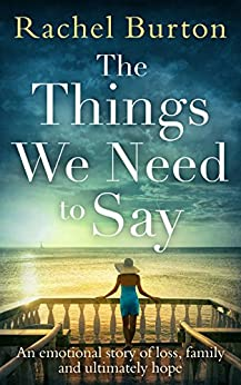 The Things We Need to Say: An emotional, uplifting story of hope from bestselling author Rachel Burton by [Rachel Burton]