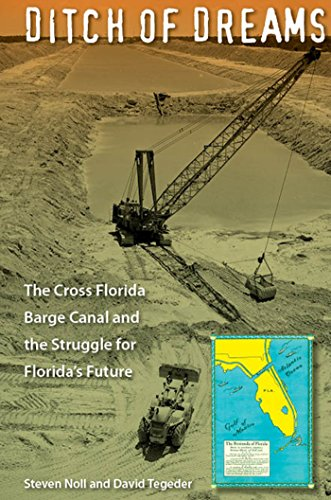 Ditch of Dreams: The Cross Florida Barge Canal and the Struggle for Florida's Future (Florida History and Culture) ~ TOP Books