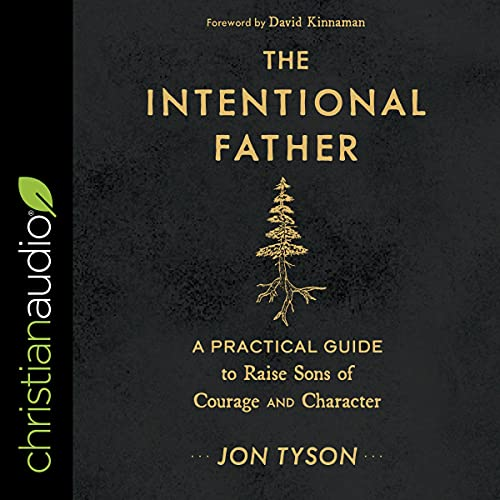 The Intentional Father Audiobook By Jon Tyson, David Kinnaman - foreword cover art