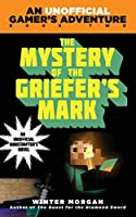 The Mystery of the Griefer's Mark: An Unofficial Gamer''s Adventure, Book Two (An Unofficial Gamer''s Adventure)