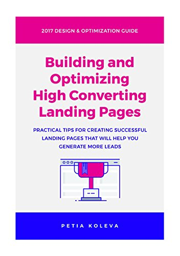 Building and Optimizing High Converting Landing Pages: Practical tips for creating successful landing pages that will help you generate more leads.
