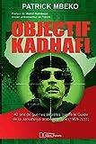 Objectif Kadhafi - 42 ans de guerres secrètes contre le Guide de la Jamahiriya arabe libyenne.