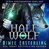 Half Wolf: Alpha Underground Series, Book 1
