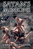 Satan's Minions: A Guide to Fallen Angels, Demons and other dark creatures