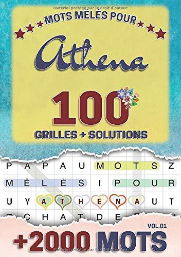 Mots mêlés pour Athena: 100 grilles avec solutions, +2000 mots cachés, prénom personnalisé Athena | Cadeau d'anniversaire pour femme, maman, sœur, fille, enfant | Petit Format A5 (14.8 x 21 cm)