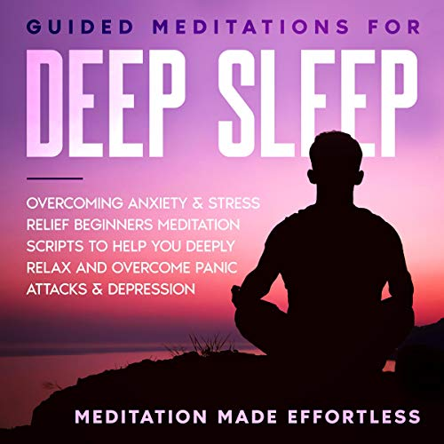 Guided Meditations for Deep Sleep, Overcoming Anxiety & Stress Relief Audiobook By Meditation Made Effortless cover art