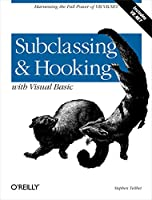 Subclassing and Hooking with Visual Basic: Harnessing the Full Power of VB/VB.NET