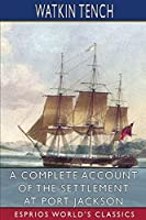 A Complete Account of the Settlement at Port Jackson (Esprios Classics)