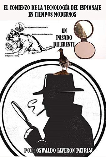 El comienzo de la Tecnología del espionaje en tiempos modernos (Un Pasado Diferente nº 33)