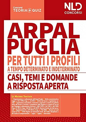 Concorso ARPAL Puglia. Manuale completo per la prova scritta per tutti i profili a tempo determinato e tempo indeterminato-Casi, temi e domande a risposta aperta. Nuova ediz.