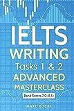 IELTS Writing: Advanced Masterclass Tasks 1 & 2: Band Scores 7.0 - 8.5 (IELTS Academic Writing, Band 1)