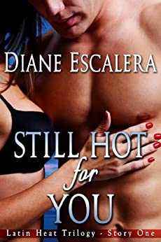 Still Hot for You (Latin Heat Trilogy Book 1) by [Diane Escalera]