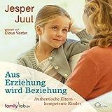 Aus Erziehung wird Beziehung: Authentische Eltern - kompetente Kinder (edition familylab)
