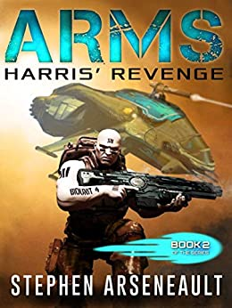 ARMS Harris' Revenge: (Book 2) by [Stephen Arseneault]