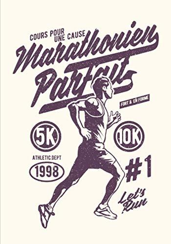 Marathonien Parfait: Carnet de running à compléter   Notez vos séances de sport !   140 pages au format de 7x10 pouces   Parfait pour les coureurs de l'extrême !