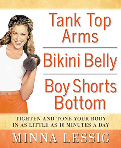 Tank Top Arms, Bikini Belly, Boy Shorts Bottom: Tighten and Tone Your Body in as Little as 10 Minutes a Day