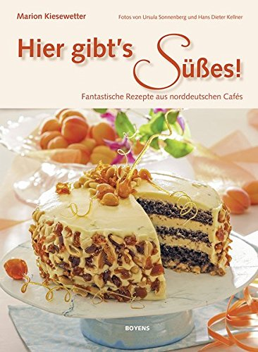 Hier gibt's Süßes!: Fantastische Rezepte aus norddeutschen Cafés
