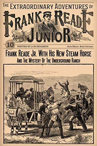 Frank Reade Junior And His New Steam Horse And The Mystery Of The Underground Ranch (The Extraordinary Adventures of Frank Reade Junior Book 10) (English Edition)