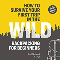 How to Survive Your First Trip in the Wild: Backpacking for Beginners: Library Edition