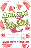 Anchored in Self-Control: A Fruit of the Spirit devotional for kids. (Anchored in the Fruit of the Spirit)