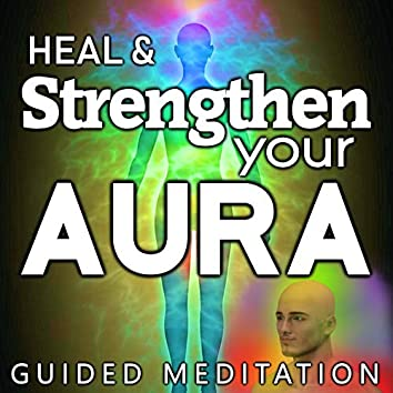 Heal & Strengthen Your Aura Guided Meditation