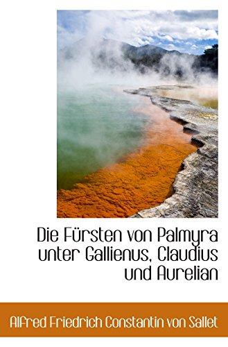 Die Fürsten von Palmyra unter Gallienus, Claudius und Aurelian