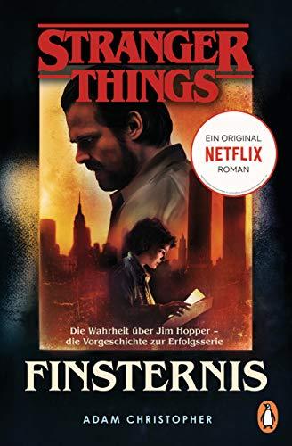 Stranger Things: Finsternis - DIE OFFIZIELLE DEUTSCHE AUSGABE – ein NETFLIX-Original: Die Wahrheit über Jim Hopper – die Vorgeschichte zur Erfolgsserie (Die offiziellen Stranger-Things-Romane, Band 2)
