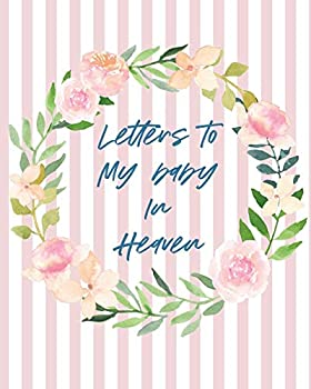 Letters To Baby In Heaven  A Diary Of All The Things I Wish I Could Say - Newborn Memories - Grief Journal - Loss of a Baby - Sorrowful Season - Forever In Your Heart - Remember and Reflect