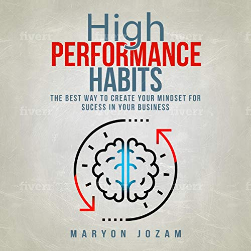 High Performance Habits: The Best Way to Create Your Mindset for Sucess in Your Business. (English Edition)