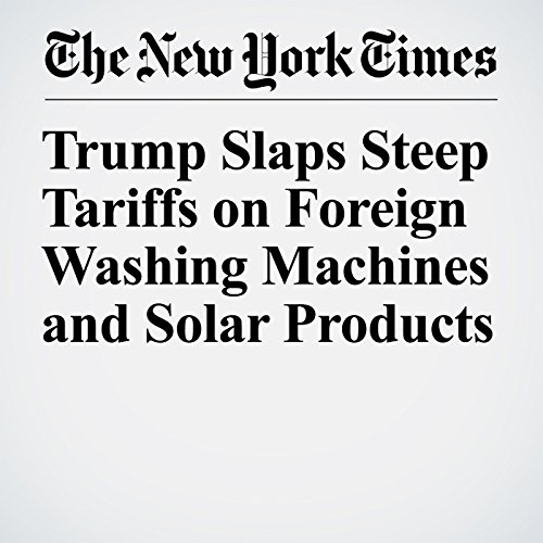 Trump Slaps Steep Tariffs on Foreign Washing Machines and Solar Products copertina