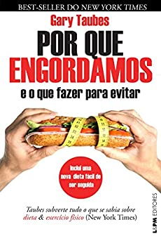 Por que engordamos e o que fazer para evitar? por [Gary Taubes, Janaína Marcoantonio]
