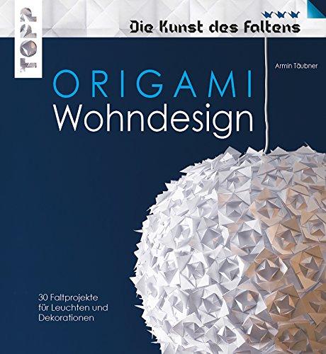 Origami Wohndesign - Die Kunst des Faltens: Mehr als 600 Falzskizzen. Leuchten, Schalen, Vasen, Windspiele und mehr