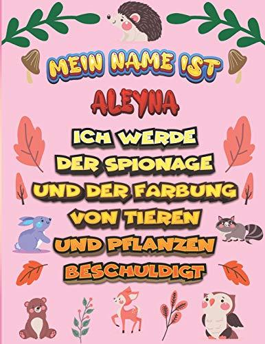 Mein Name ist Aleyna Ich werde der Spionage und der Färbung von Tieren und Pflanzen beschuldigt: Ein perfektes Geschenk für Ihr Kind - Zur Fokussierung und Präzisionssteuerung- Geschenk für Aleyna!