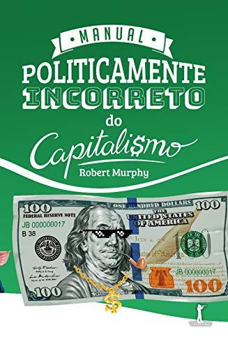 Manual Politicamente Incorreto do Capitalismo