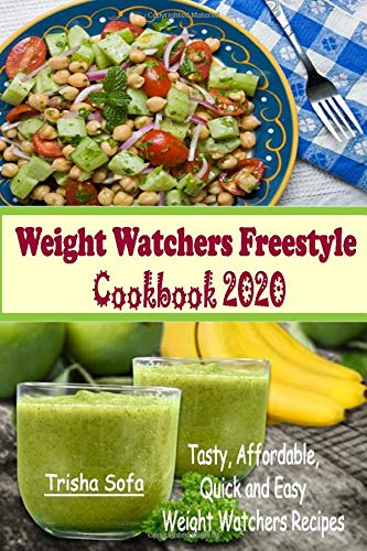 Weight Watchers Freestyle Cookbook 2020: Tasty, Affordable, Quick and Easy Weight Watchers Recipes