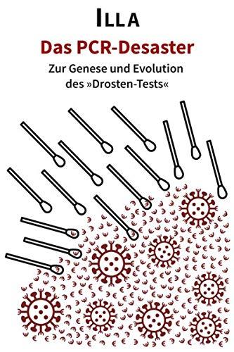 Das PCR-Desaster: Zur Genese und Evolution des »Drosten-Tests« (Corona-Dokumente)