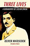 Three Lives: A Biography of Stefan Zweig by Matuschek, Oliver (2013) Paperback