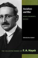 Socialism and War: Essays, Documents, Reviews (Collected Works of F. A. Hayek)
