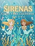 Sirenas: Libro Para Colorear Para Niñas: Diseños preciosos e imágenes encantadoras: 43 Ilustraciones de Sirenas listas para colorear. Libro para ... años. Páginas para colorear un mundo mágico.