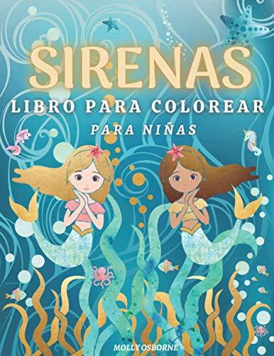 Sirenas: Libro Para Colorear Para Niñas: Diseños preciosos e imágenes encantadoras: 43 Ilustraciones de Sirenas listas para colorear. Libro para ... años. Páginas para colorear un mundo mágico