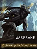 Tips for Warframe - Ultimate Tricks/Guide/Everythings to...