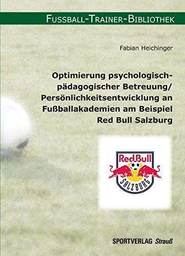 Optimierung psychologisch-pädagogischer Betreuung/Persönlichkeitsentwicklung an Fußballakademien am Beispiel Red Bull Salzburg (Fussball-Trainer-Bibliothek)