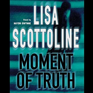 Moment of Truth     Rosato and Associates, Book 7              By:                                                                                                                                 Lisa Scottoline                               Narrated by:                                                                                                                                 Haydn Gwynne                      Length: 3 hrs and 15 mins     Not rated yet     Overall 0.0