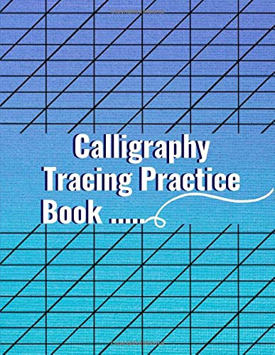Calligraphy Tracing Practice Book: Caligraphy Trace Books For Beginners, Learning To Think And See Creatively Learn to Write Cursive for Adult, Cursive Handwriting Books to Teach Young Kids