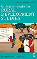 Critical Perspectives in Rural Development Studies (Critical Agrarian Studies)