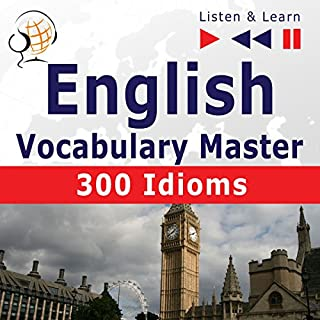 English - Vocabulary Master: 300 Idioms - For Intermediate / Advanced Learners - Proficiency Level B2-C1 (Listen & Learn) cover art