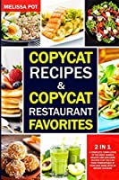 Copycat Recipes & Copycat Restaurant Favorites: 2 in 1: A Complete Compilation of the Most Famous Healthy and Low-Carb Recipes That you can Cook Comfortably at Your Own Home with an Instant Success!