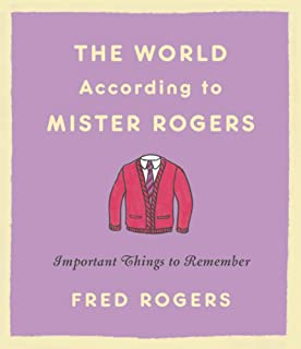 The World According to Mister Rogers (Reissue): Important Things to Remember