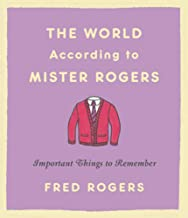 Download The World According to Mister Rogers: Important Things to Remember PDF
