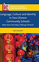Language, Culture and Identity in Two Chinese Community Schools: More Than One Way of Being Chinese? (Languages for Intercultural Communication and Education)